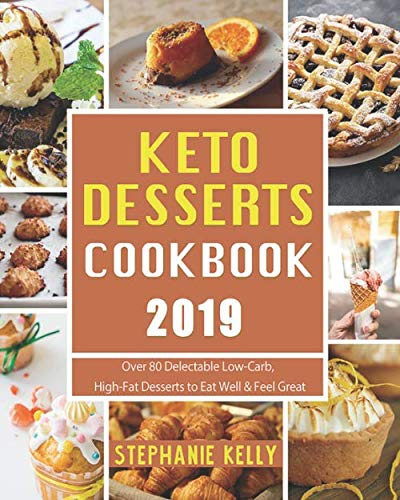 (Keto Desserts Cookbook 2019: Over 80 Delectable Low-Carb, High-Fat Desserts to Eat Well & Feel)
