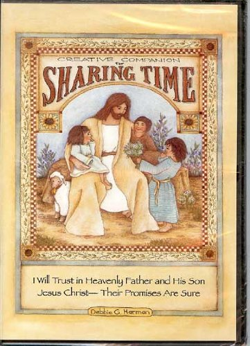 Creative Companion For Sharing Time: I Will Trust in Heavenly Father and His Son Jesus Christ--Their Promises Are Sure ()