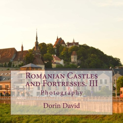 3: Romanian Castles and Fortresses. III: Photography (Volume 3)