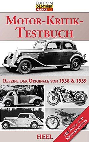 Das große Motor-Kritik-Testbuch: Reprint der Originale von 1938 und 1939 - 108 Auto- und Motorradtests (Edition Oldtimer Markt)