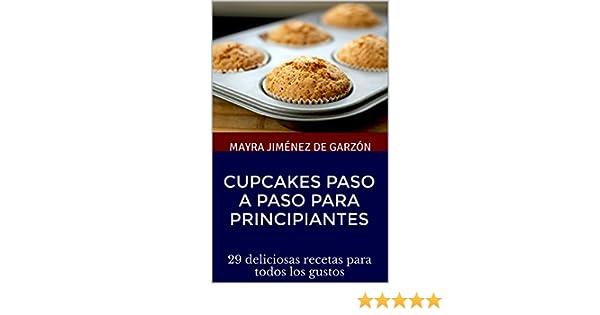 Cupcakes paso a paso para principiantes: 29 deliciosas recetas para todos los gustos (Repostería y algo más de Mayra Jimenez) (Spanish Edition) - Kindle ...