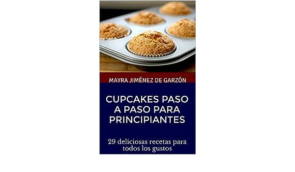 Cupcakes paso a paso para principiantes: 29 deliciosas recetas para todos los gustos (Repostería y algo más de Mayra Jimenez) eBook: Mayra Jiménez de ...