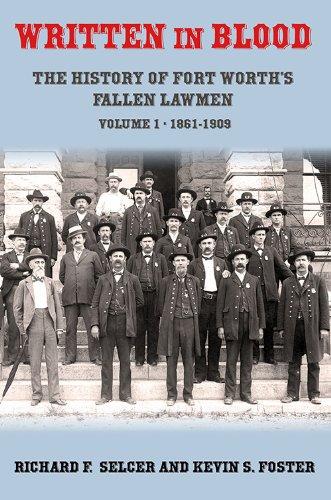 Written in Blood Vol. 1: The History of Fort Worth's Fallen Lawmen, 1861-1909 (Worth In Universities Fort Tx)