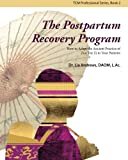 The Postpartum Recovery Program: How to Adapt the Ancient Practice of Zuo Yue Zi to Your Patients (TCM Practitioner Series) (Volume 2)