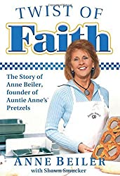 Twist of Faith: The Story of Anne Beiler, Founder of Auntie Anne's Pretzels by Anne Beiler (2010-01-11)