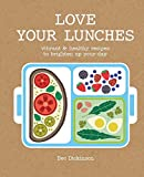 Love Your Lunches: Vibrant & Healthy Recipes to Brighten Up Your Day
