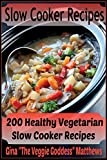 Slow Cooker Recipes: 200 Healthy Vegetarian Slow Cooker Recipes (Volume 1)
