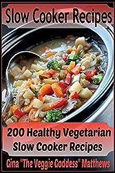 Slow Cooker Recipes: 200 Healthy Vegetarian Slow Cooker Recipes: 1