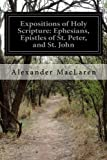 img - for Expositions of Holy Scripture: Ephesians, Epistles of St. Peter, and St. John book / textbook / text book