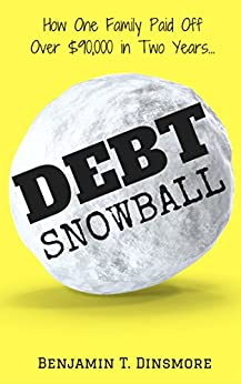 DEBT SNOWBALL: How One Family Paid Off Over 90,000 in Two Years by [Dinsmore, Benjamin]