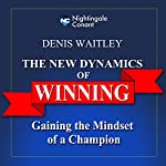 The New Dynamics of Winning | Denis E. Waitley
