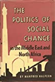 Politics of Social Change in the Middle East and North Africa, Halpern, Manfred, 0691030510