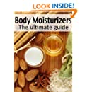 Body Moisturizers :The Ultimate Guide - Over 30 Homemade & Refreshing Recipes