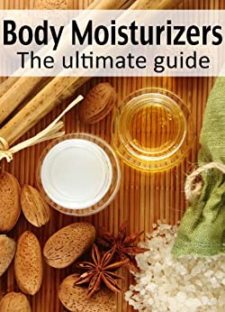 Body Moisturizers :The Ultimate Guide - Over 30 Homemade & Refreshing Recipes by [Caples, Danielle, Books, Encore]