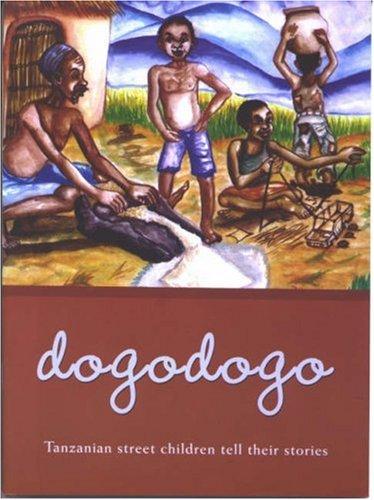 Read Online Dogodogo: Tanzanian Street Children Tell Their Stories pdf