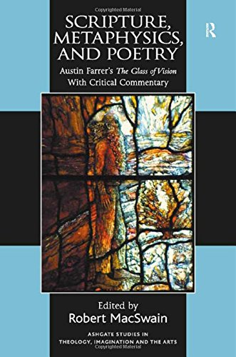 Scripture, Metaphysics, and Poetry: Austin Farrer's The Glass of Vision With Critical Commentary (Ashgate Studies in Theology, Imagination and the - Austin Reading Glasses