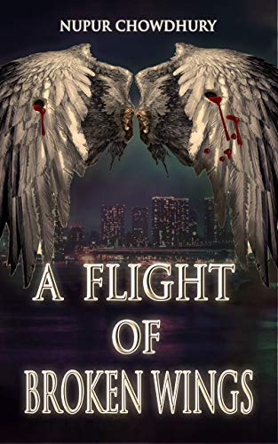 A Flight of Broken Wings: An Urban Fantasy Thriller (The Aeriel Chronicles Book 1) by [Chowdhury, Nupur]