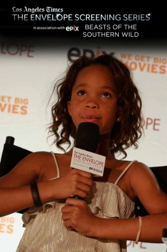 Beasts of a Southern Wild: The Envelope Screening Series by Los Angeles Times, in Association with EPIX (Beast Wild Southern Of)