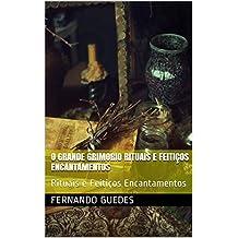O Grande Grimorio Rituais e Feitiços Encantamentos: Rituais e Feitiços Encantamentos (Portuguese Edition)