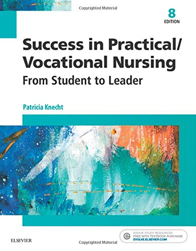 Success in Practical/Vocational Nursing: From Student to Leader, 8e (Success in Practical Nursing)
