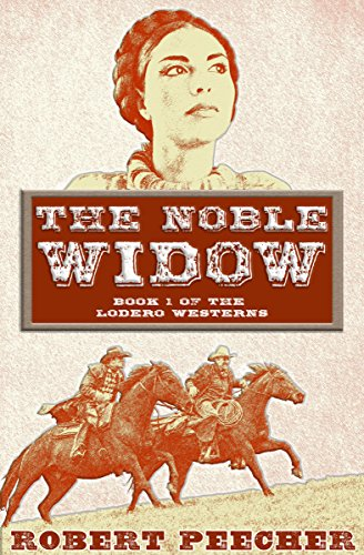 The Noble Widow: A Lodero Western Adventure (The Lodero Westerns Book 1) by [Peecher, Robert]