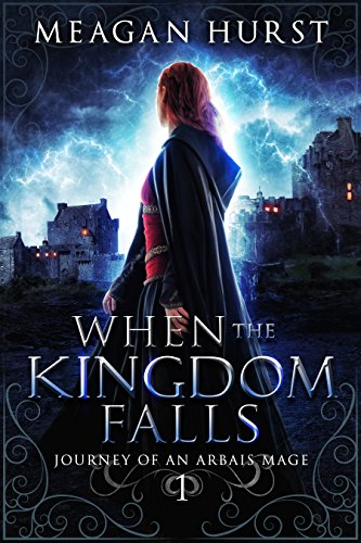 When the Kingdom Falls (Journey of an Arbais Mage Book 1)