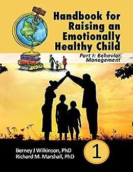 Handbook for Raising an Emotionally Healthy Child Part 1: Behavior Management by [Wilkinson, Berney J, Marshall, Richard M.]