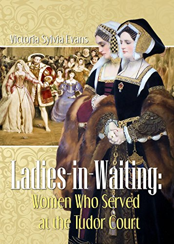 Ladies-in-Waiting: Women Who Served at the Tudor -