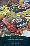 Coral Empire: Underwater Oceans, Colonial Tropics, Visual Modernity