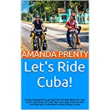 Let's Ride Cuba!: A Cuba travel guide to cycling Cuba includes details of a two-month bicycle tour of Cuba. Start your cycle Cuba trip with this bicycling ... enjoy biking in Cuba. (Let's Ride Bikes! 1)