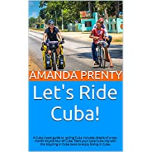 Let's Ride Cuba!: A Cuba travel guide to cycling Cuba includes details of a two-month bicycle tour of Cuba. Start your cycle Cuba trip with this bicycling enjoy biking in Cuba. (Let's Ride Bikes! 1)
