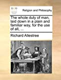 The Whole Duty of Man, Laid down in a Plain and Familiar Way, for the Use of All, Richard Allestree, 1140782096