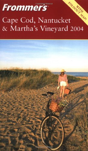 Frommer's Cape Cod, Nantucket & Martha's Vineyard 2004 (Frommer's Complete Guides)