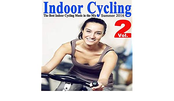 Indoor Cycling Summer 2016 Vol. 2 (The Best Indoor Cycling Music ...