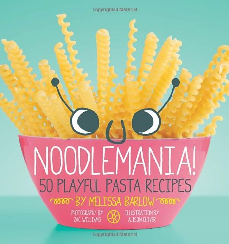Noodlemania!: 50 Playful Pasta (Easy Halloween Desserts And Treats)