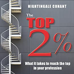The Top 2%: What it takes to reach the top in your profession by [Conant, Nightingale]