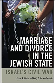 Marriage and Divorce in the Jewish State: Israel's Civil War (Brandeis Series on Gender, Culture, Religion, and Law & HBI Series on Jewish Women) by Susan M. Weiss (2012-12-11)