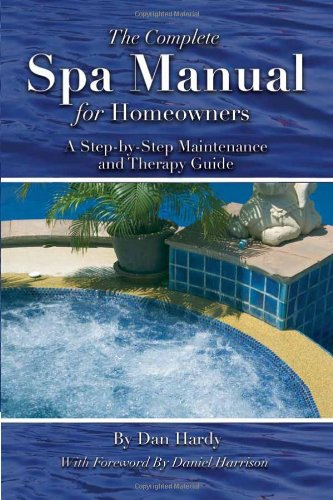 The Complete Spa Manual for Homeowners: A Step-by-Step Maint