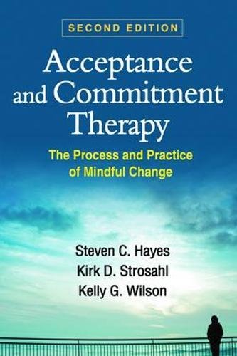 Acceptance and Commitment Therapy, Second Edition: The Process and Practice of Mindful Change (The Change Process In Social Work Practice)