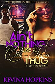 Ain't Nothing Like A Chi-Town Thug: A Hood Love Romance