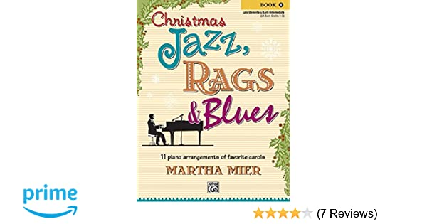 christmas jazz rags blues bk 1 11 piano arrangements of favorite carols for late elementary to early intermediate pianists martha mier 9780739038451 - Is 7 11 Open On Christmas