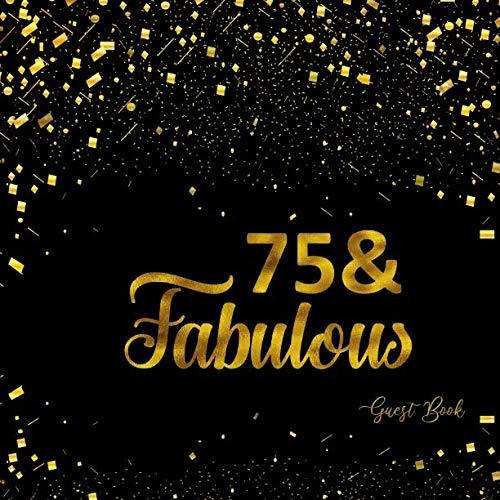 (75 & Fabulous Guest Book: 75th Birthday Guest Book Message Log Keepsake Memory Book To For Family Friends To Write In For Comments Advice And Wishes)