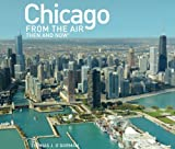 img - for Chicago from the Air: Then and Now (Then & Now (Thunder Bay Press)) book / textbook / text book