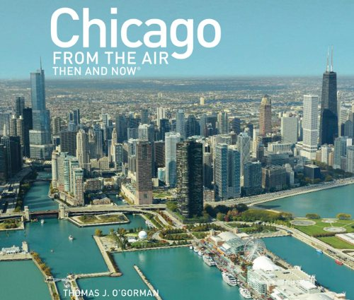 Chicago From The Air  Then And Now  Then   Now  Thunder Bay Press