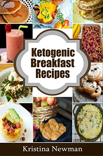Ketogenic Recipes: 50 Low-Carb Breakfast Recipes for Health and Weight Loss by Kristina Newman