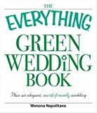 The Everything Green Wedding Book: Plan an elegant, affordable, earth-friendly wedding (Everything (Weddings))