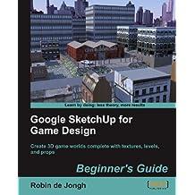 Google SketchUp for Game Design: Beginner's Guide