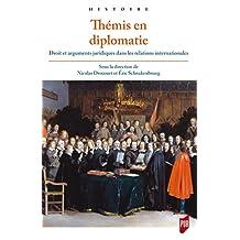 Thémis en diplomatie: Droit et arguments juridiques dans les relations internationales de l'Antiquité tardive à la fin du xviiie siècle (Histoire) (French Edition)