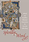 The Splendor of the Word: medieval and Renaissance Illuminated Manuscripts at the New York Public Library (Studies in Medieval and Early Renaissance Art History)