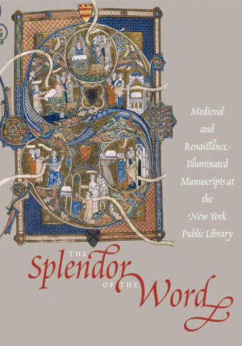 The Splendor of the Word: medieval and Renaissance Illuminated Manuscripts at the New York Public Library (Studies in Medieval and Early Renaissance Art History) by Brand: Harvey Miller